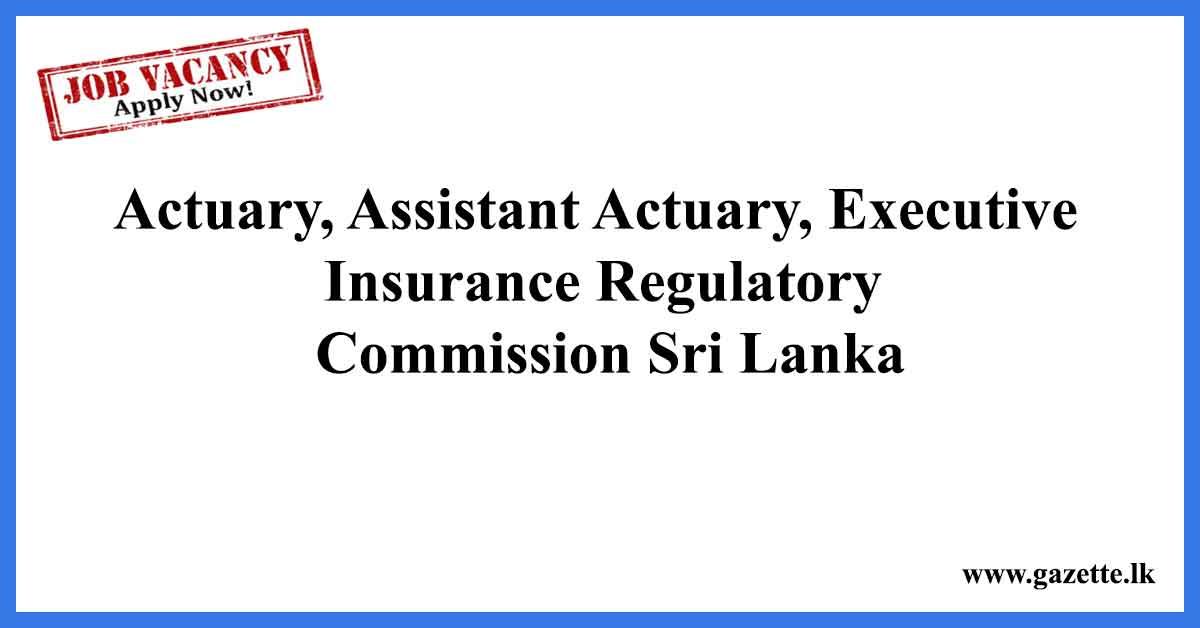 Actuary,-Assistant-Actuary,-ExecutiveInsurance-Regulatory-Commission-Sri-Lanka