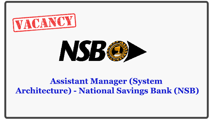 Assistant Manager (System Architecture) - National Savings Bank (NSB)Assistant Manager (System Architecture) - National Savings Bank (NSB)