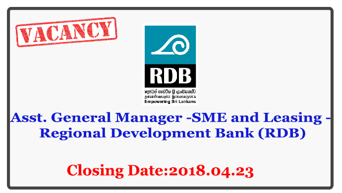 Asst. General Manager -SME and Leasing - Regional Development Bank (RDB) Closing Date : 2018.04.23