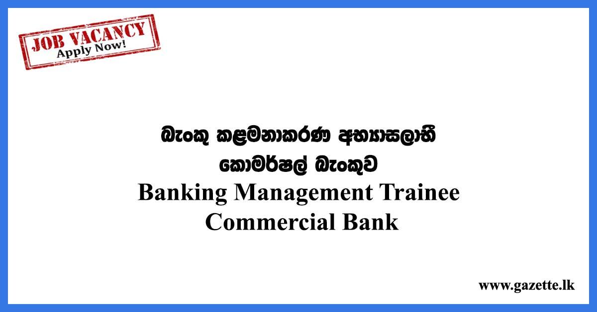 Banking Trainee - Commercial Bank Vacancies 2020