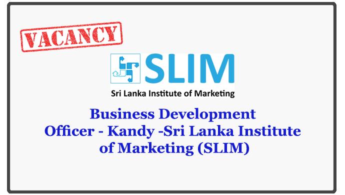 Business Development Officer - Kandy -Sri Lanka Institute of Marketing (SLIM)