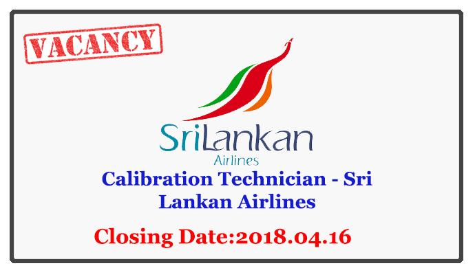 Calibration Technician - SriLankan Airlines Closing Date: 2018-04-16