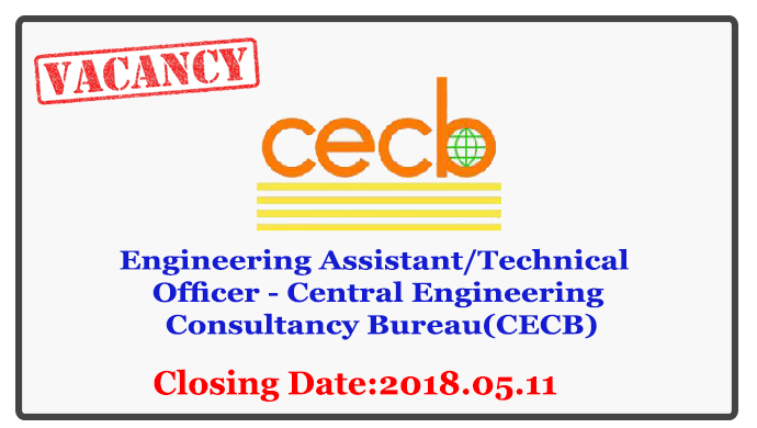 Central Engineering Consultancy Bureau(CECB) Vacancies Closing Date : 2018.05.11
