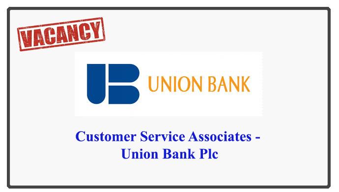 Customer Service Associates - Union Bank Plc