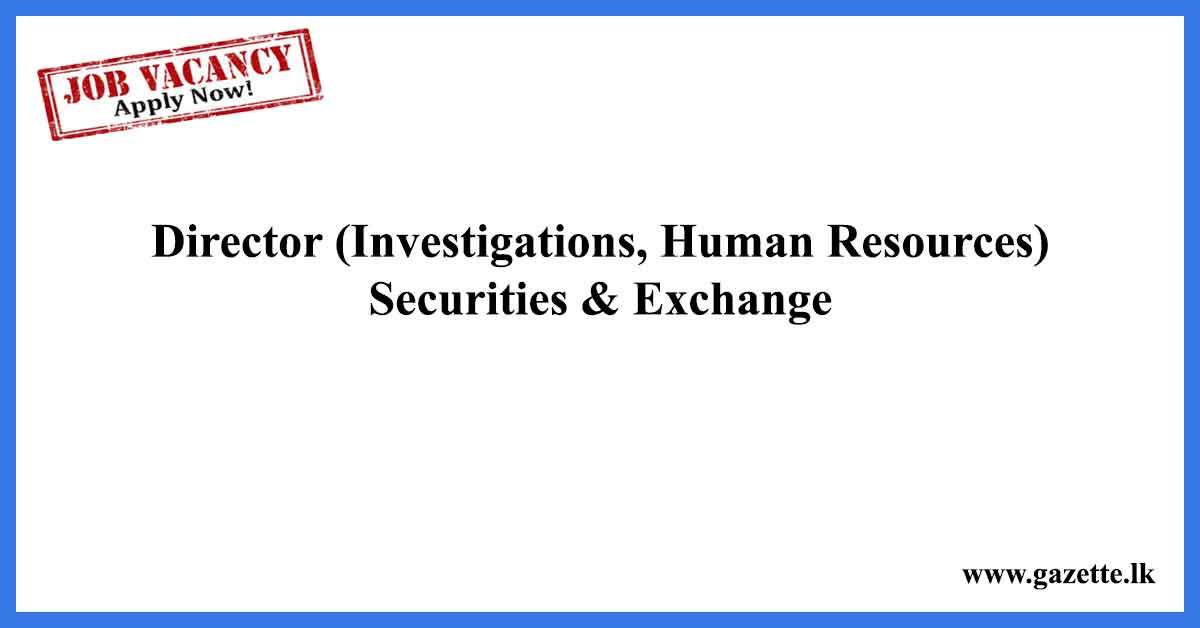 Director-Investigations,-Human-Resources-Securities-&-Exchange