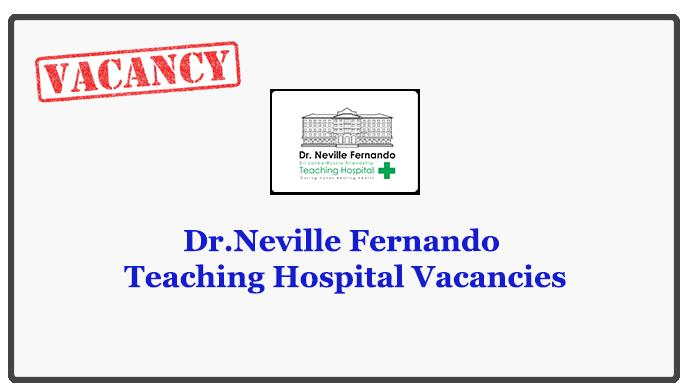 Dr.Neville Fernando Teaching Hospital Vacancies Closing Date : 2018.05.27