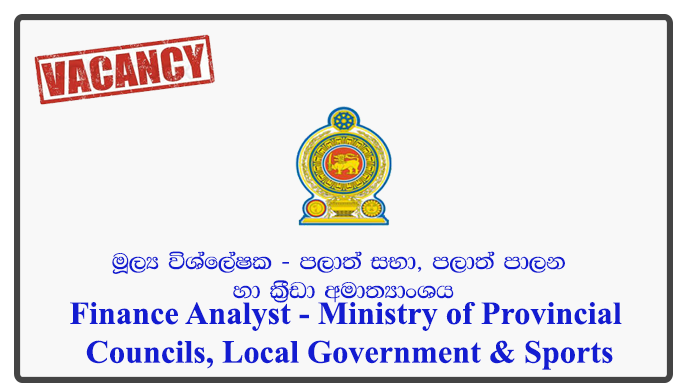 Finance Analyst - Ministry of Provincial Councils, Local Government & Sports