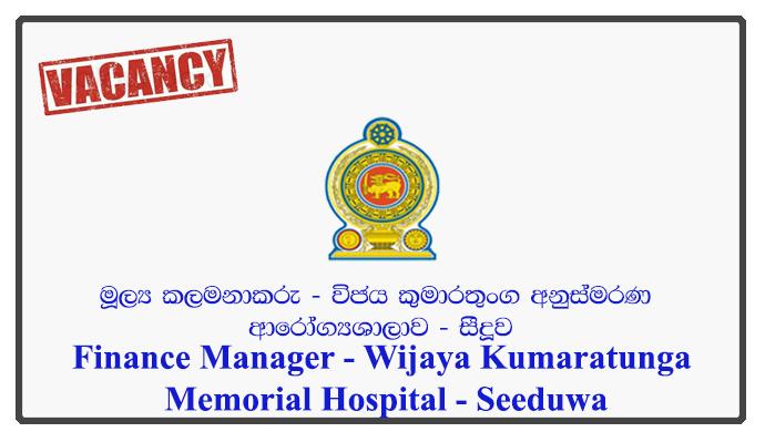 Finance Manager - Wijaya Kumaratunga Memorial Hospital - Seeduwa