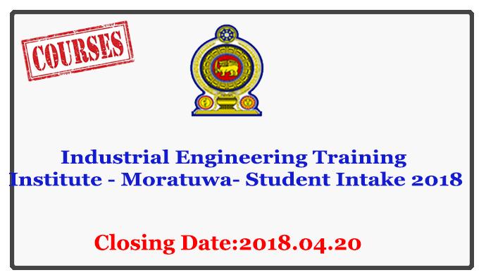 Industrial Engineering Training Institute - Moratuwa- Student Intake 2018 Closing Date : 2018.04.20