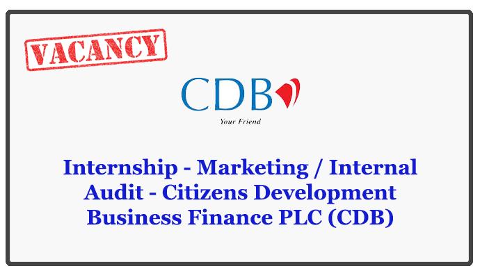 Internship - Marketing / Internal Audit - Citizens Development Business Finance PLC (CDB) Closing Date : 2018.05.22