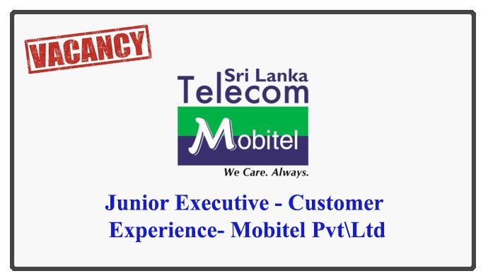 Junior Executive - Customer Experience- Mobitel Pvt\Ltd