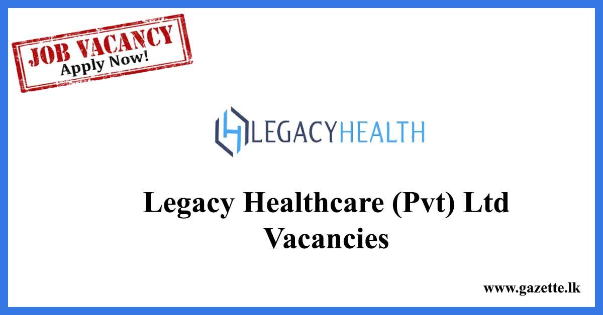 Legacy-Healthcare-(Pvt)-Ltd-Vacancies