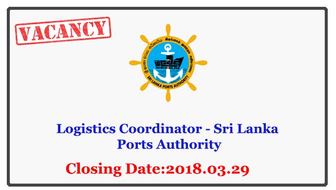 Logistics Coordinator - Sri Lanka Ports Authority Closing Date: 2018-03-29Logistics Coordinator - Sri Lanka Ports Authority Closing Date: 2018-03-29
