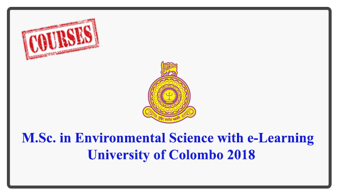 M.Sc. in Environmental Science with e-Learning - University of Colombo 2018