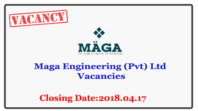 Quantity Surveyor,Data Entry Operators,Construction Manager, Technical Officers,Material Technician,Safety Officers,Site Engineer,Assistant Store Keepers,Procurement Officer,Administrative Assistant,Draughtsperson,Supervisors,Engineering Assistant-Maga Engineering (Pvt) Ltd Closing Date:2018.04.17