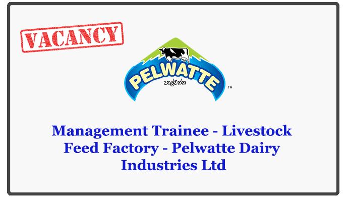 Management Trainee - Livestock Feed Factory - Pelwatte Dairy Industries Ltd