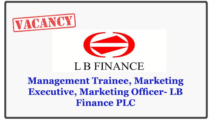 Management Trainee, Marketing Executive, Marketing Officer- LB Finance PLC