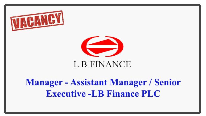 Manager - Assistant Manager / Senior Executive -LB Finance PLC