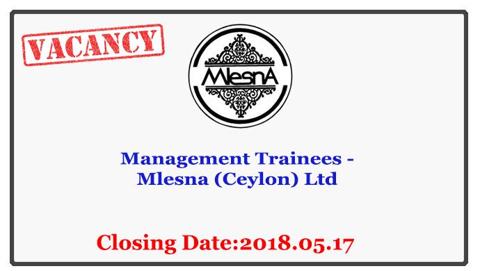 Management Trainees - Mlesna (Ceylon) Ltd Closing Date : 2018.05.17