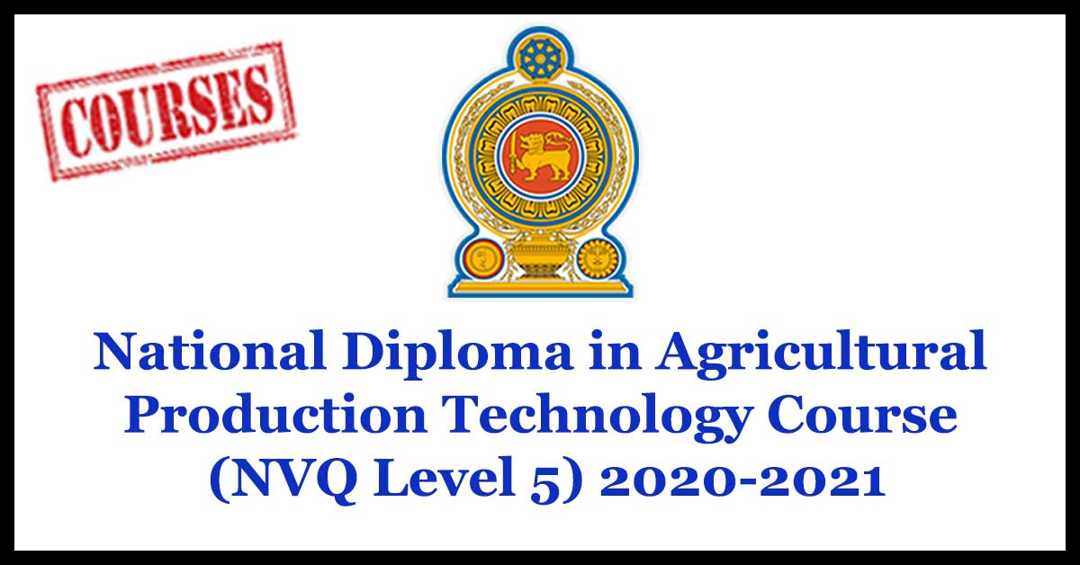 National Diploma in Agricultural Production Technology Course (NVQ Level 5) 2020-2021