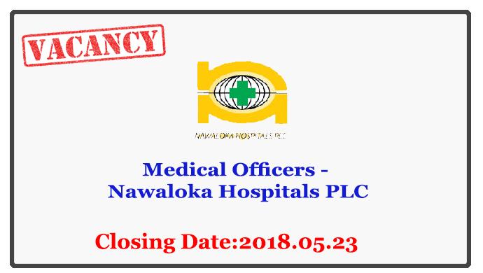 Medical Officers - Nawaloka Hospitals PLC Closing Date : 2018.05.23