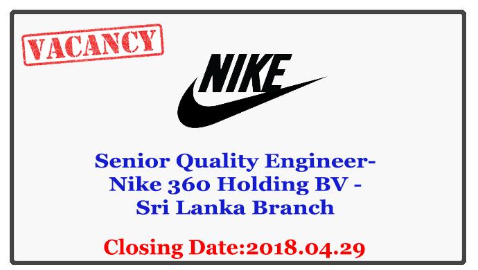 Senior Quality Engineer- Nike 360 Holding BV - Sri Lanka Branch Closing Date :2018.04.29