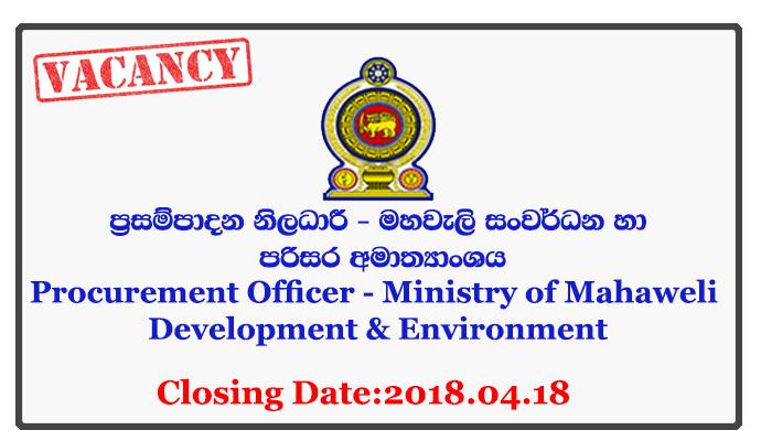 Procurement Officer - Ministry of Mahaweli Development & Environment Closing Date: 2018-04-18