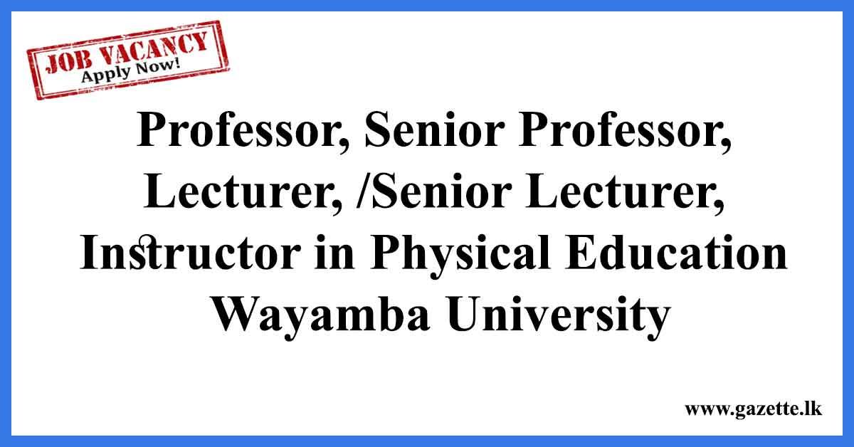Professor, Senior Professor, Lecturer, /Senior Lecturer, Instructor in Physical Education - Wayamba University