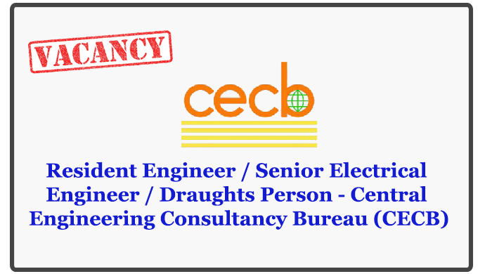 Resident Engineer / Senior Electrical Engineer / Draughts Person - Central Engineering Consultancy Bureau (CECB)