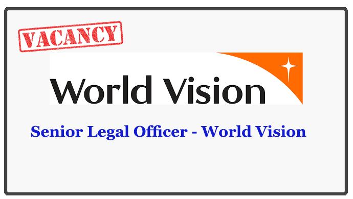 Senior Legal Officer - World Vision Closing Date : 2018.05.21