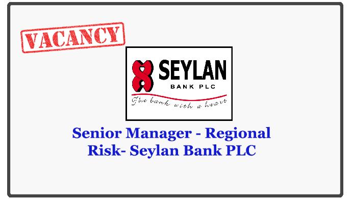 Senior Manager - Regional Risk- Seylan Bank PLC