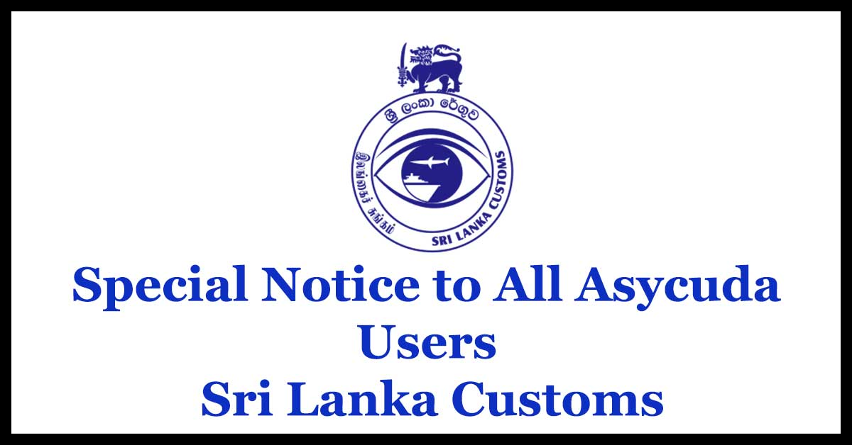Special Notice to All Asycuda Users - Sri Lanka Customs