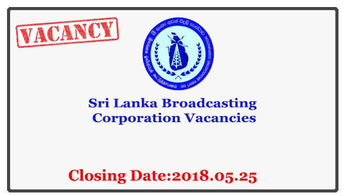Sri Lanka Broadcasting Corporation Vacancies Closing Date : 2018.05.25