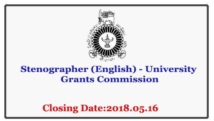 Stenographer (English) - University Grants Commission Closing Date: 2018-05-16