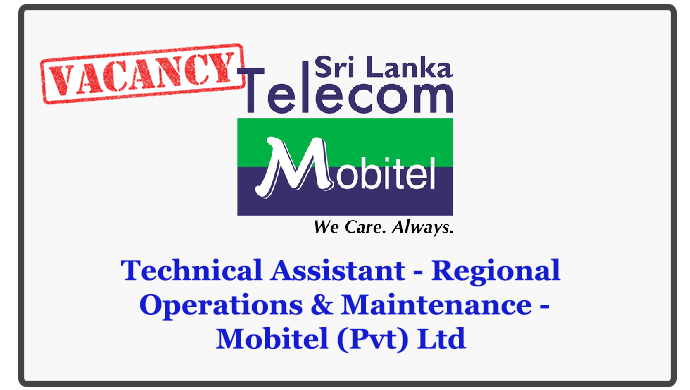Technical Assistant - Regional Operations & Maintenance -Mobitel (Pvt) Ltd