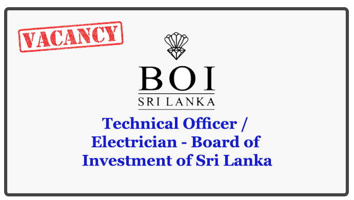 Technical Officer / Electrician - Board of Investment of Sri Lanka Closing Date : 2018.05.25
