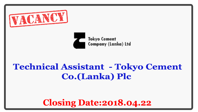 Technical Assistant - Tokyo Cement Co.(Lanka) Plc Closing Date : 2018.04.22
