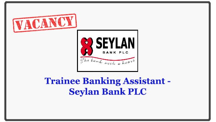 Trainee Banking Assistant - Seylan Bank PLC