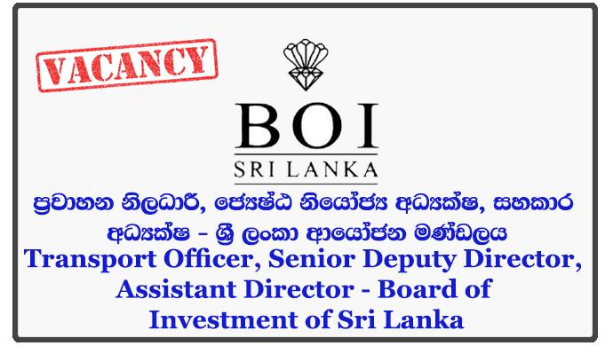 Transport Officer, Senior Deputy Director, Assistant Director - Board of Investment of Sri Lanka