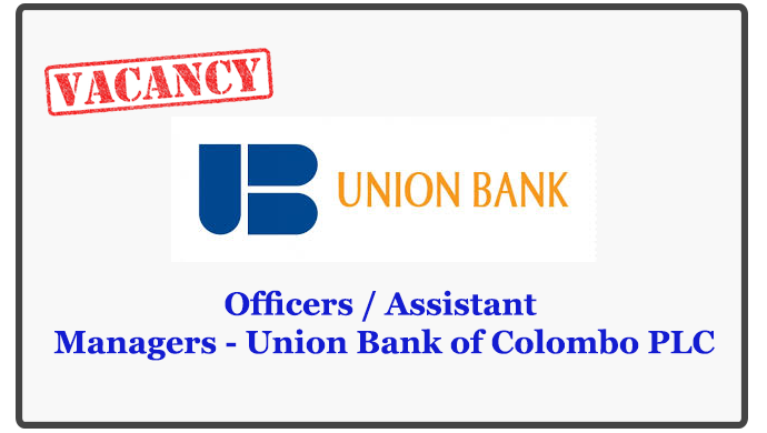 Officers / Assistant Managers - Union Bank of Colombo PLC